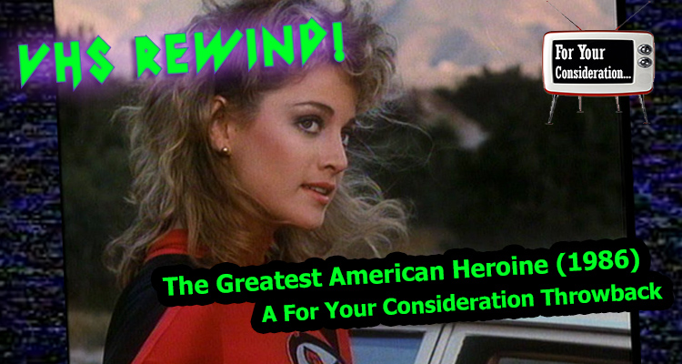 The Greatest American Heroine (1986) – A For Your Consideration Throwback