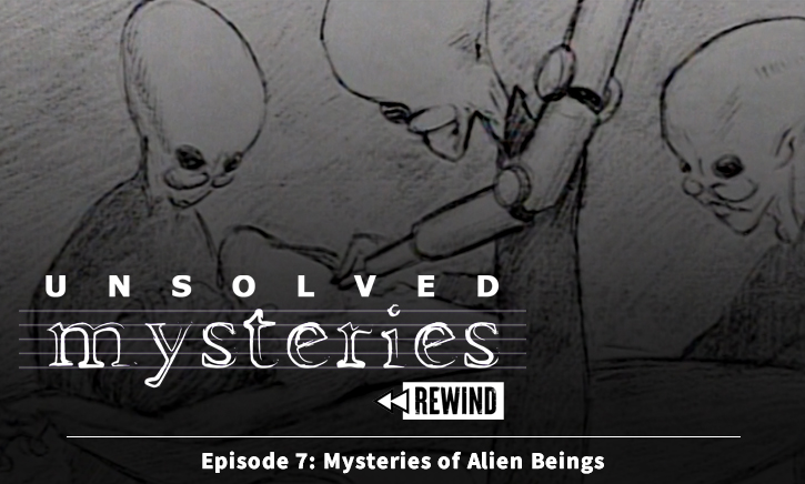Unsolved Mysteries Rewind – Episode 007 – Mysteries of Alien Beings