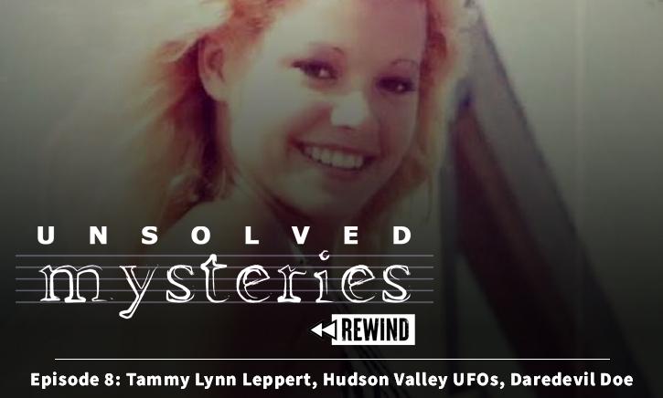 Unsolved Mysteries Rewind – Episode 008: Tammy Lynn Leppert, Hudson Valley UFOs, Daredevil Doe