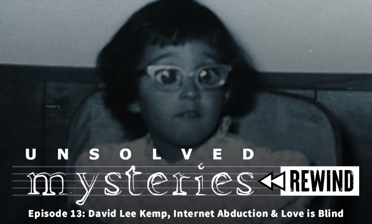 Unsolved Mysteries Rewind – Episode 13: David Lee Kemp, Internet Abduction & Love is Blind