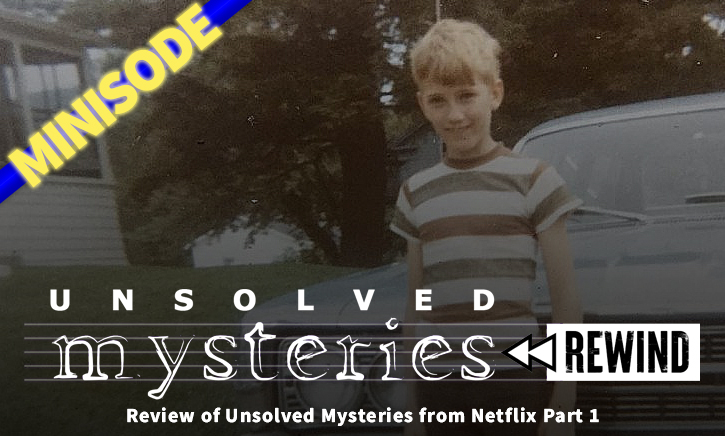 Unsolved Mysteries Rewind – Review of Unsolved Mysteries from Netflix Part 1