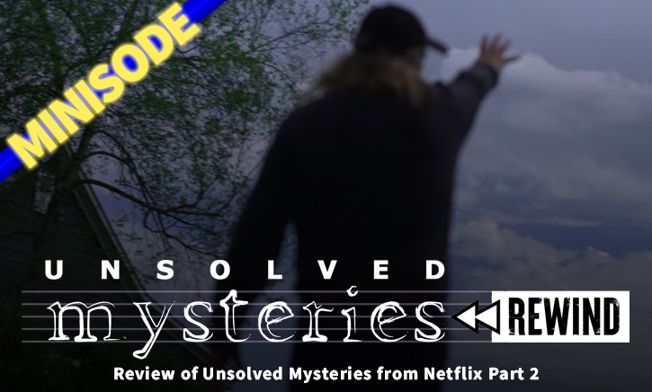 Unsolved Mysteries Rewind – Review of Unsolved Mysteries from Netflix Part 2