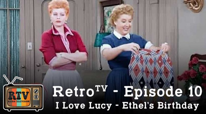 RetroTV – I Love Lucy: Ethel's Birthday
